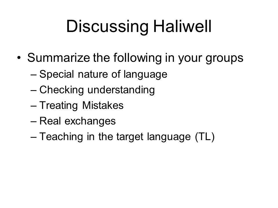 Discussing Haliwell Summarize the following in your groups