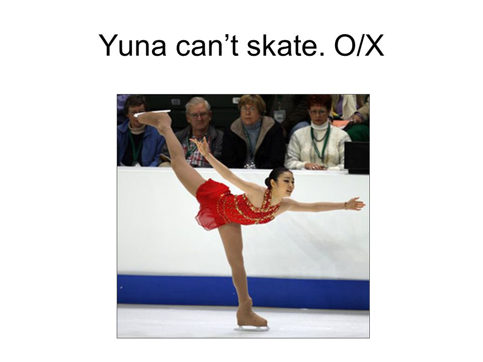 Yuna can't skate. O/X
