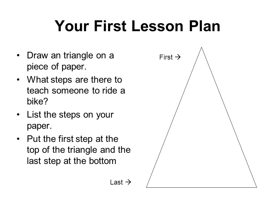 Your First Lesson Plan Draw an triangle on a piece of paper.