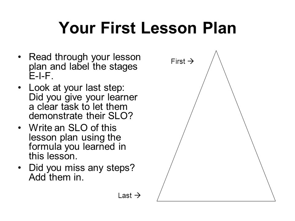 Your First Lesson Plan Read through your lesson plan and label the stages E-I-F.