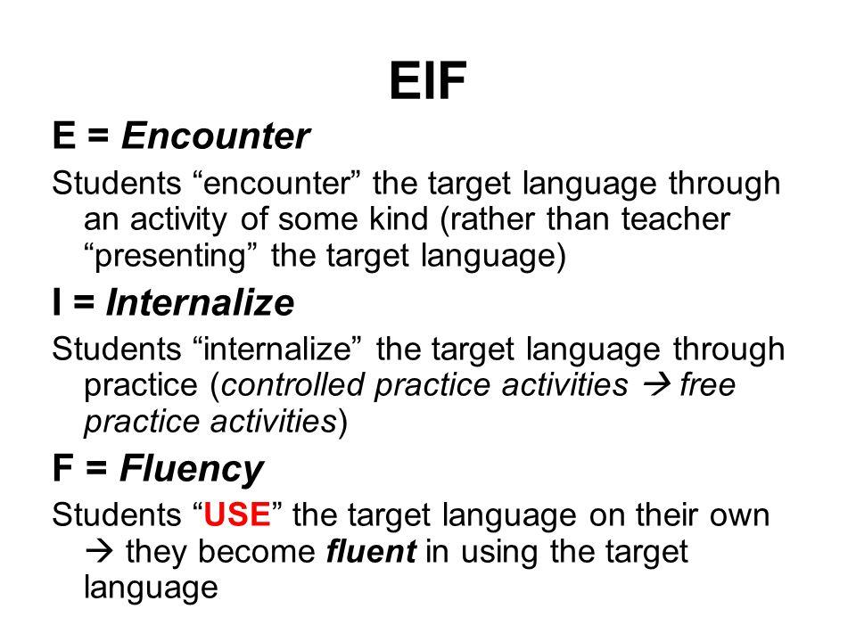 EIF E = Encounter I = Internalize F = Fluency