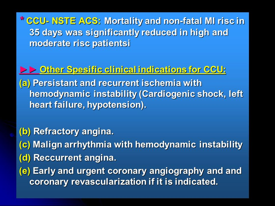 * CCU- NSTE ACS: Mortality and non-fatal MI risc in 35 days was significantly reduced in high and moderate risc patientsi