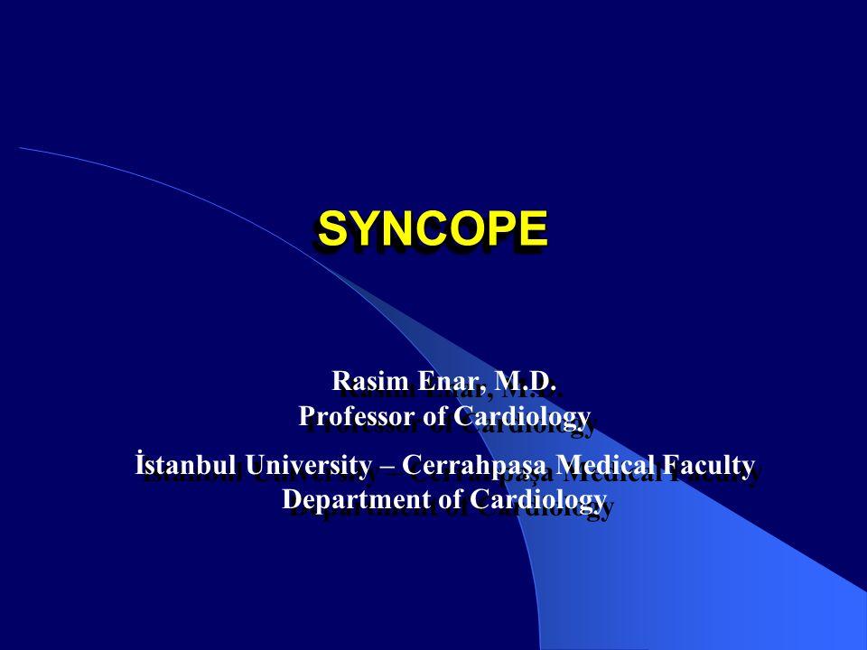 SYNCOPE Rasim Enar, M.D. Professor of Cardiology