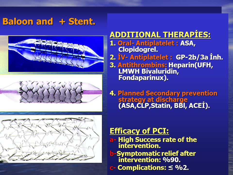 Baloon and + Stent. ADDITIONAL THERAPİES: Efficacy of PCI: