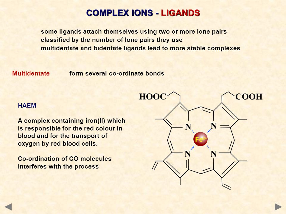 COMPLEX IONS - LIGANDS some ligands attach themselves using two or more lone pairs. classified by the number of lone pairs they use.