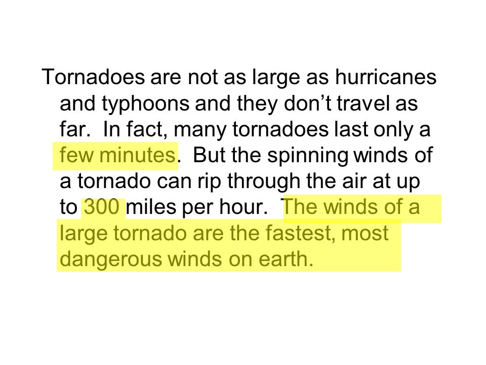 Tornadoes are not as large as hurricanes and typhoons and they don't travel as far.