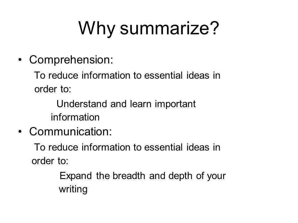 Why summarize Comprehension: