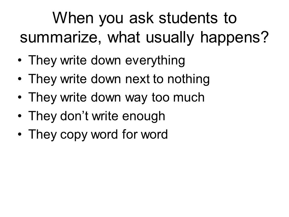 When you ask students to summarize, what usually happens