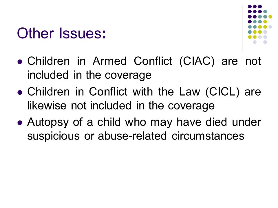 Other Issues: Children in Armed Conflict (CIAC) are not included in the coverage.