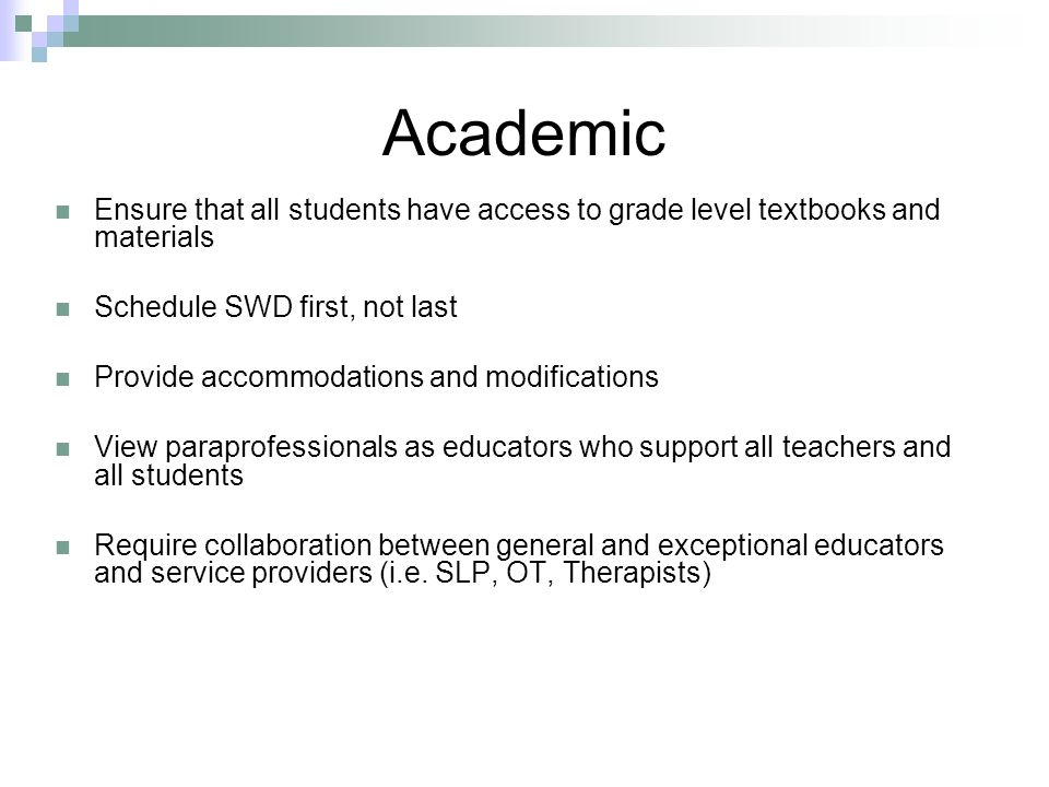 Academic Ensure that all students have access to grade level textbooks and materials. Schedule SWD first, not last.