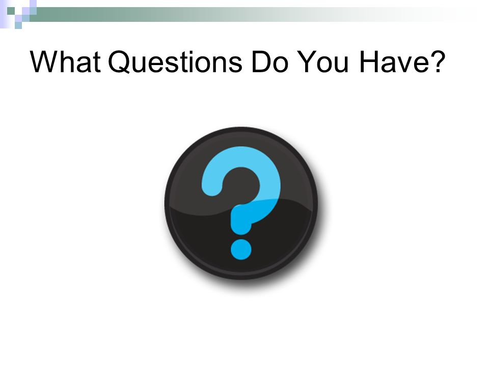 What Questions Do You Have