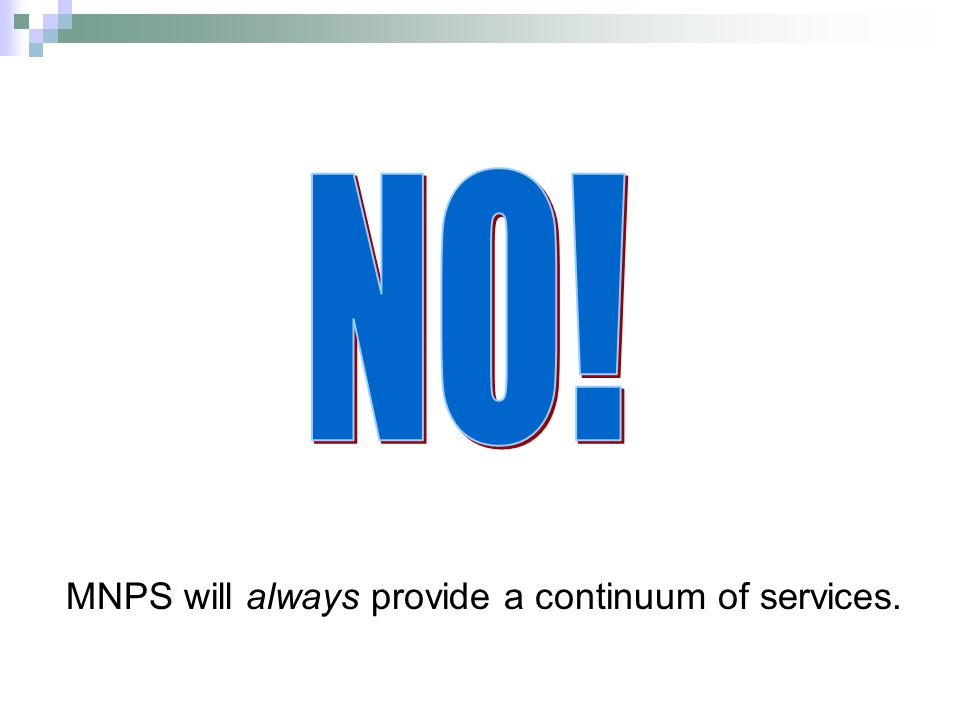 NO! MNPS will always provide a continuum of services.