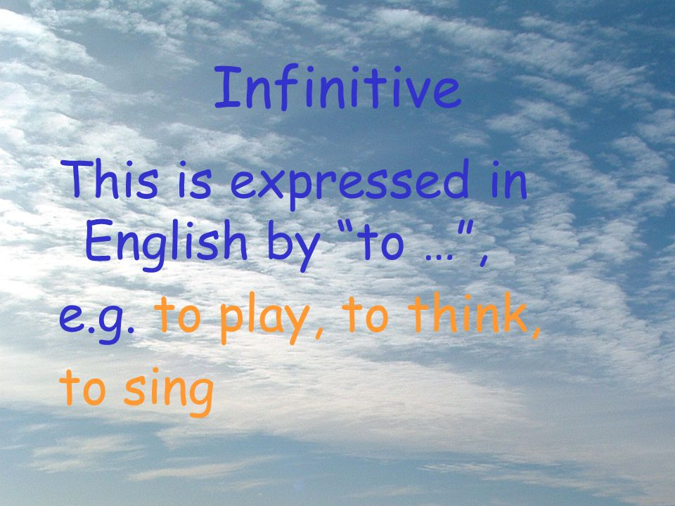 Infinitive This is expressed in English by to … ,