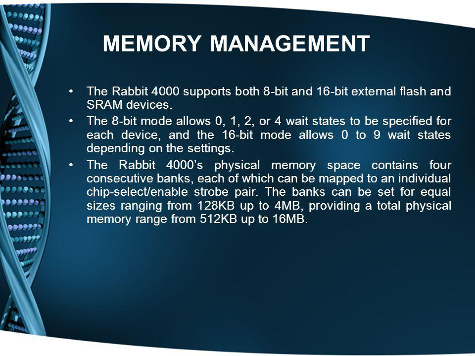 MEMORY MANAGEMENT The Rabbit 4000 supports both 8-bit and 16-bit external flash and SRAM devices.