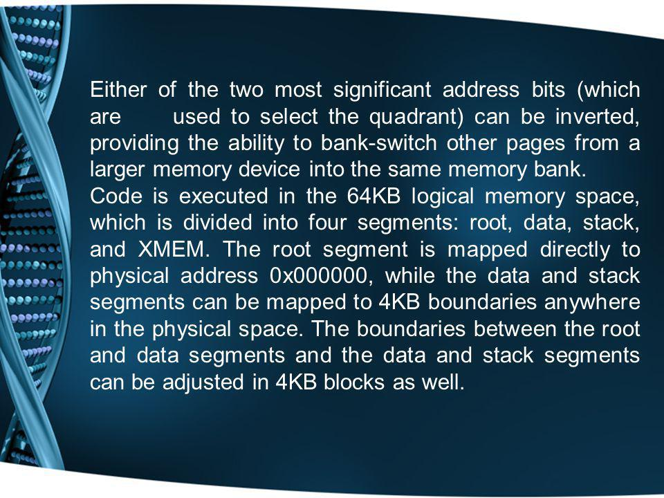 Either of the two most significant address bits (which are used to select the quadrant) can be inverted, providing the ability to bank-switch other pages from a larger memory device into the same memory bank.