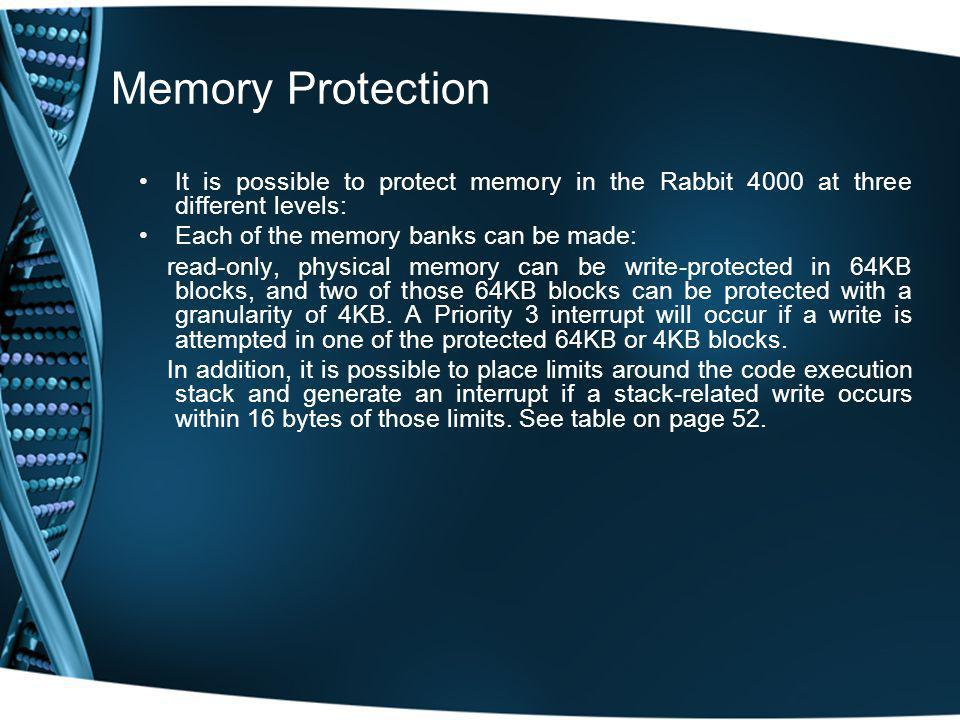 Memory Protection It is possible to protect memory in the Rabbit 4000 at three different levels: Each of the memory banks can be made: