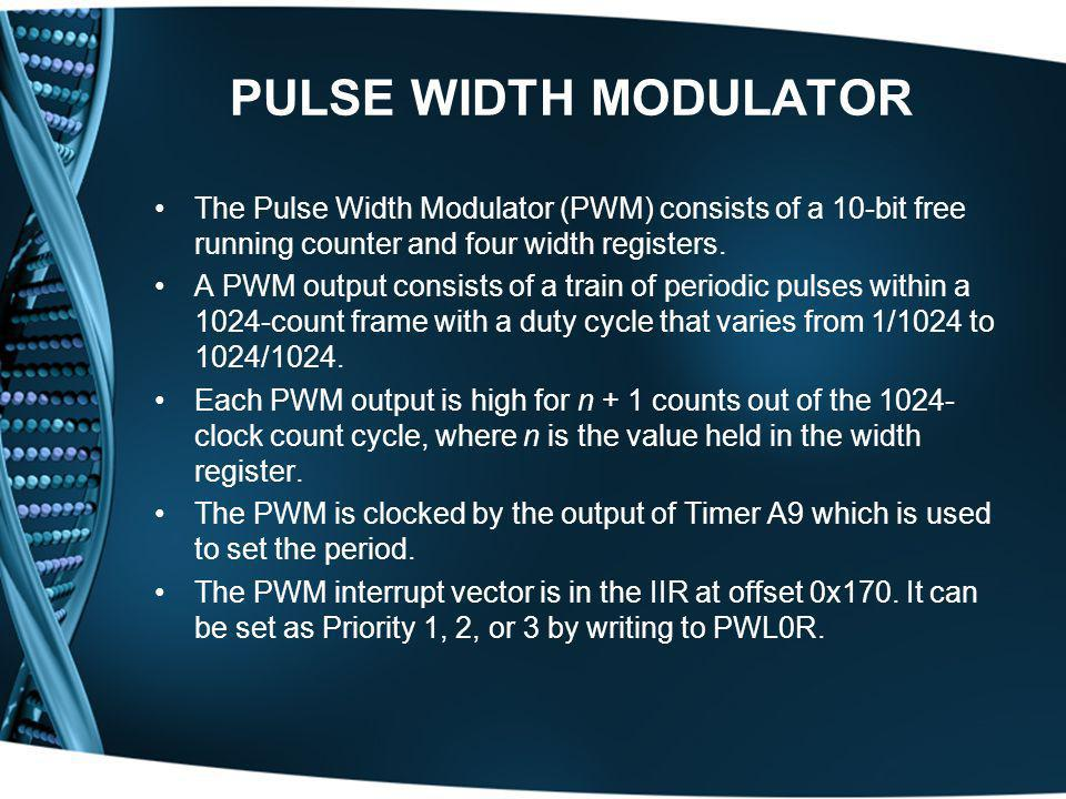 PULSE WIDTH MODULATOR The Pulse Width Modulator (PWM) consists of a 10-bit free running counter and four width registers.
