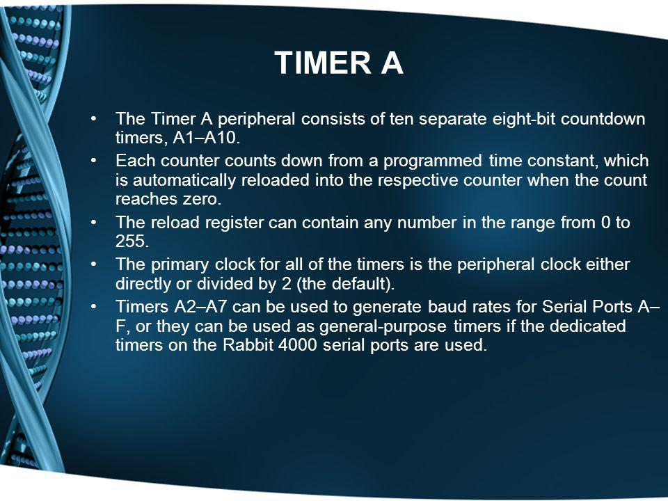 TIMER A The Timer A peripheral consists of ten separate eight-bit countdown timers, A1–A10.