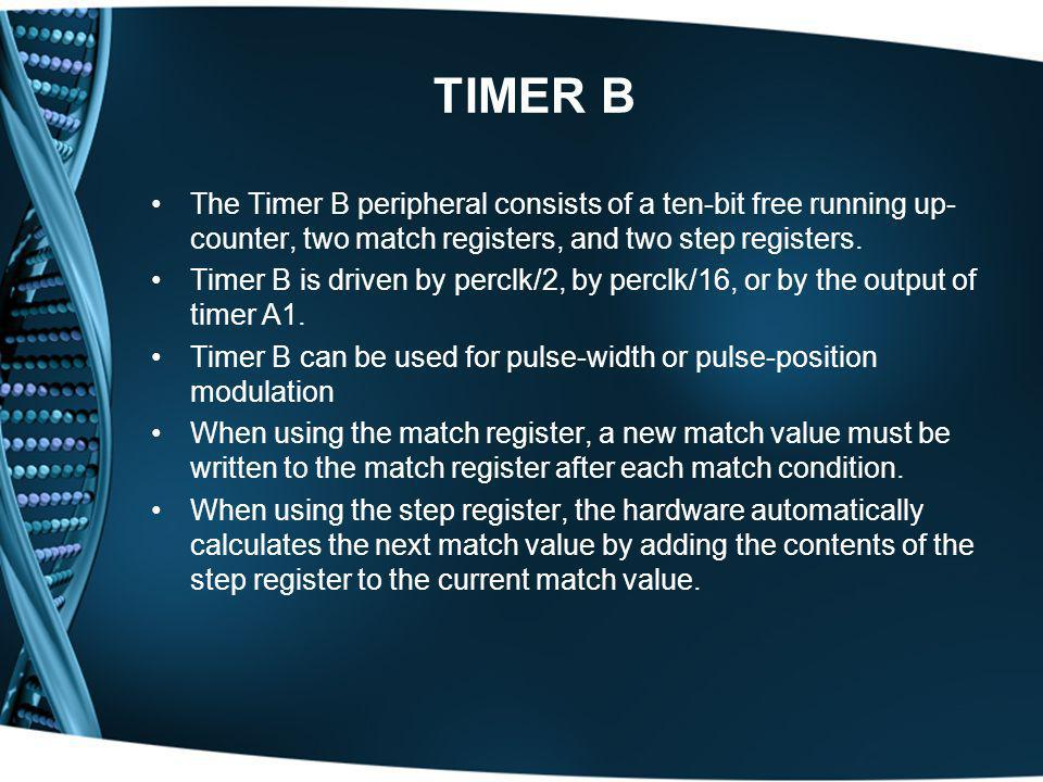 TIMER B The Timer B peripheral consists of a ten-bit free running up-counter, two match registers, and two step registers.
