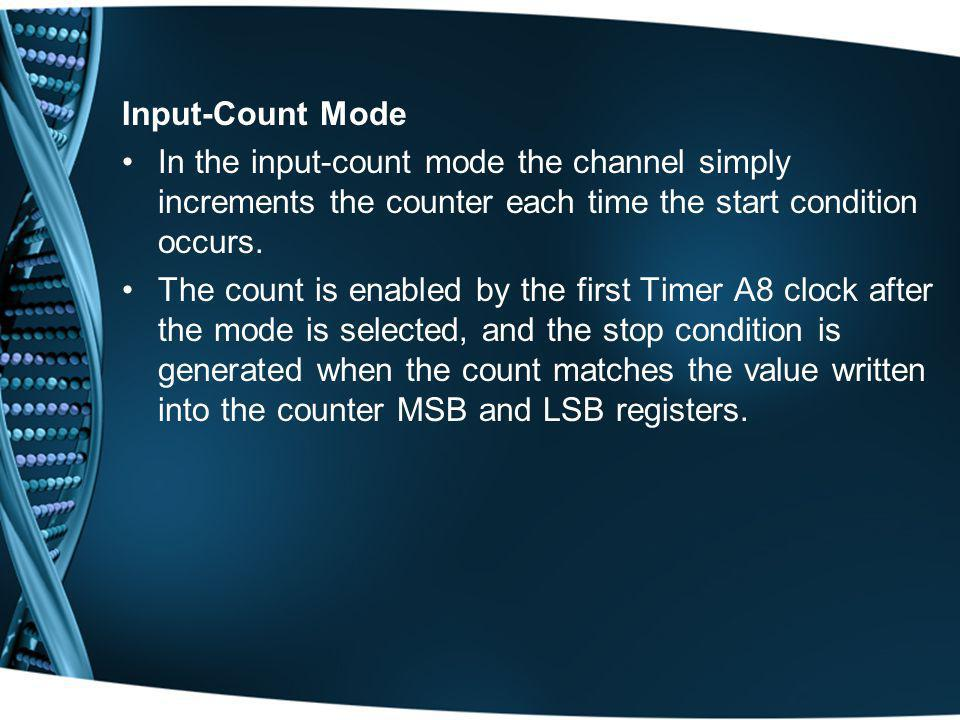 Input-Count Mode In the input-count mode the channel simply increments the counter each time the start condition occurs.