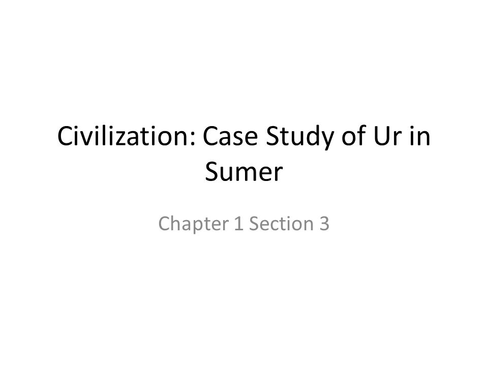 Civilization: Case Study of Ur in Sumer