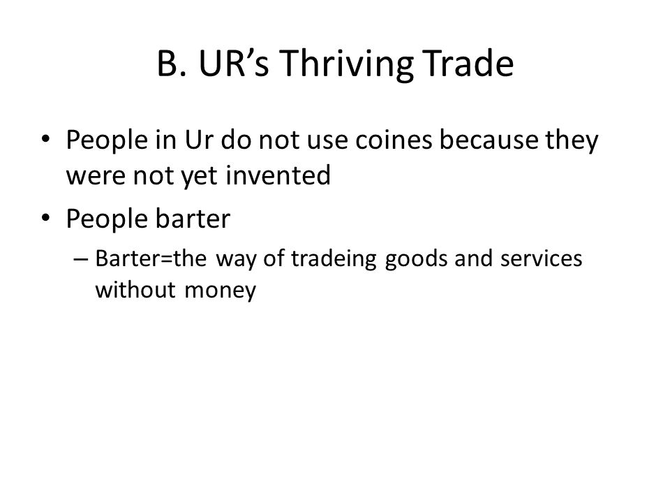 B. UR's Thriving Trade People in Ur do not use coines because they were not yet invented. People barter.