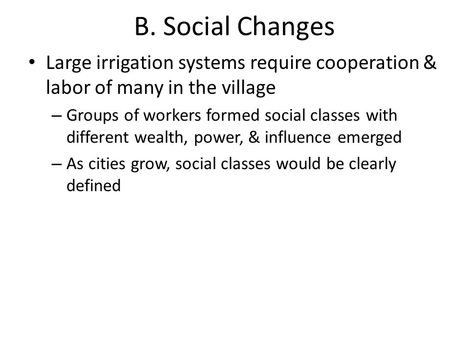 B. Social Changes Large irrigation systems require cooperation & labor of many in the village.