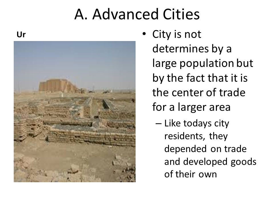 A. Advanced Cities Ur. City is not determines by a large population but by the fact that it is the center of trade for a larger area.