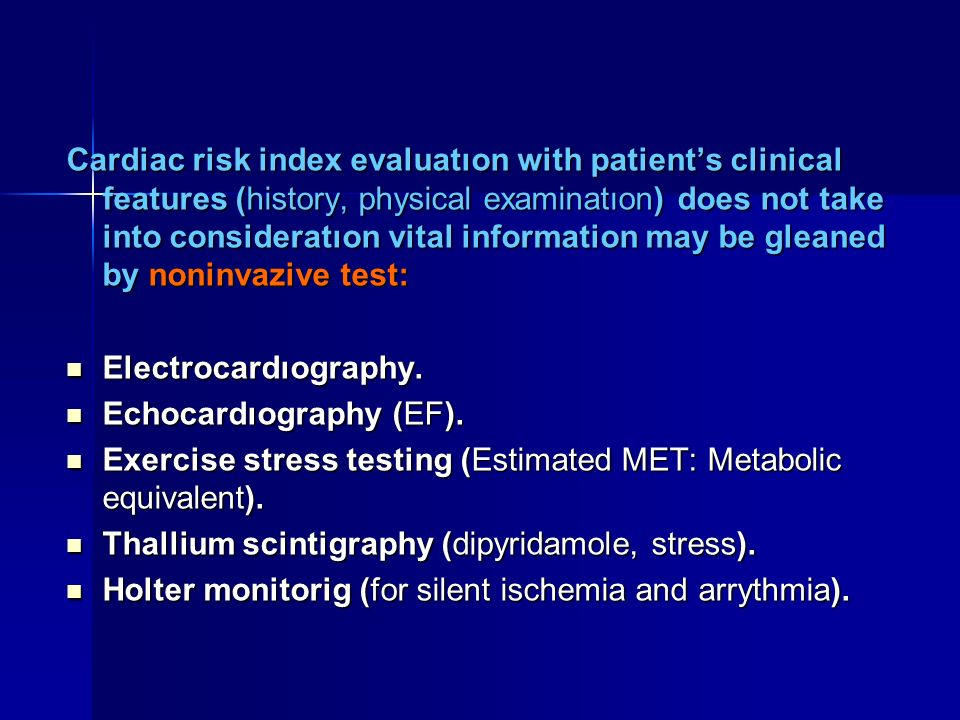 Cardiac risk index evaluatıon with patient's clinical features (history, physical examinatıon) does not take into consideratıon vital information may be gleaned by noninvazive test: