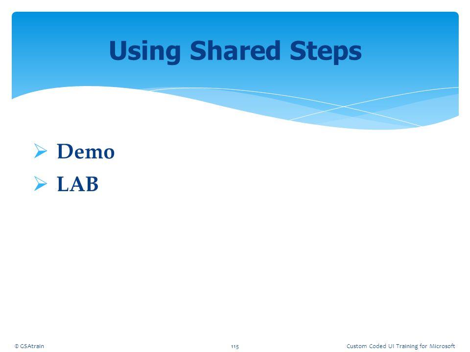 Using Shared Steps Demo LAB Coded UI Testing October, 2012 © GSAtrain