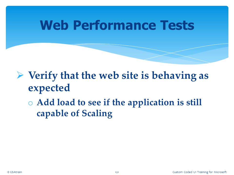 Web Performance Tests Verify that the web site is behaving as expected