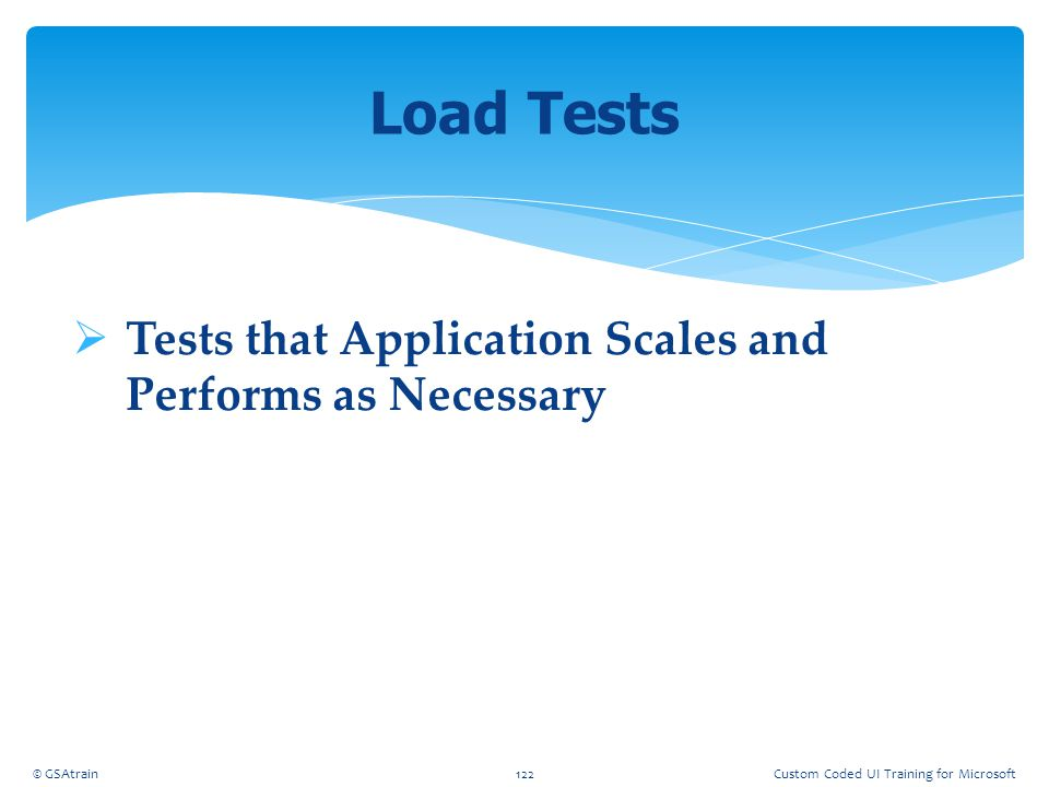 Load Tests Tests that Application Scales and Performs as Necessary