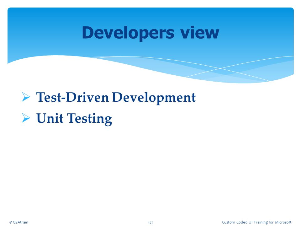 Developers view Test-Driven Development Unit Testing Coded UI Testing