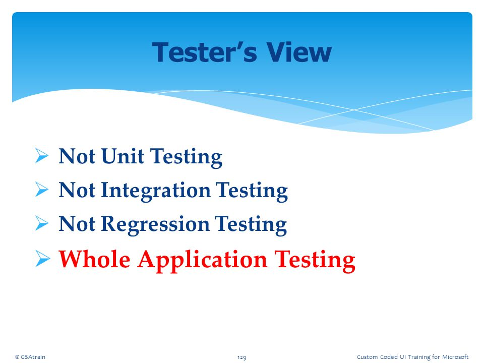 Tester's View Whole Application Testing Not Unit Testing
