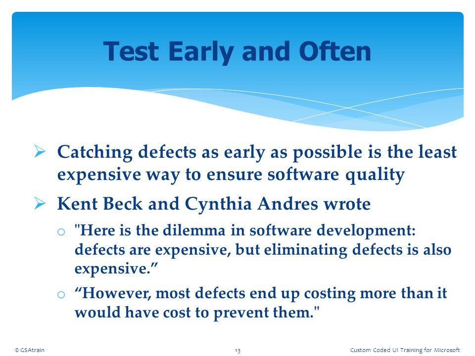 Coded UI Testing October, 2012. Test Early and Often. Catching defects as early as possible is the least expensive way to ensure software quality.