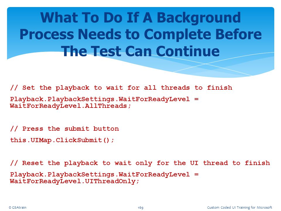 Coded UI Testing October, 2012. What To Do If A Background Process Needs to Complete Before The Test Can Continue.