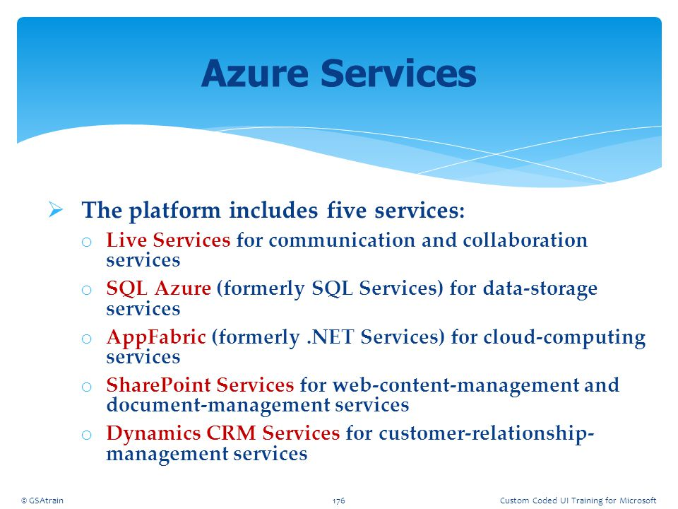 Azure Services The platform includes five services: