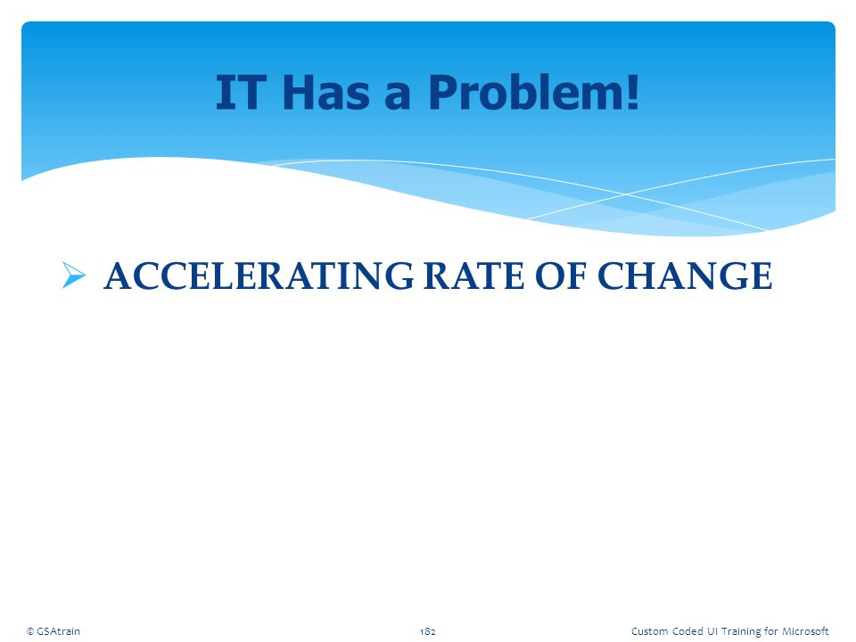 IT Has a Problem! ACCELERATING RATE OF CHANGE Coded UI Testing