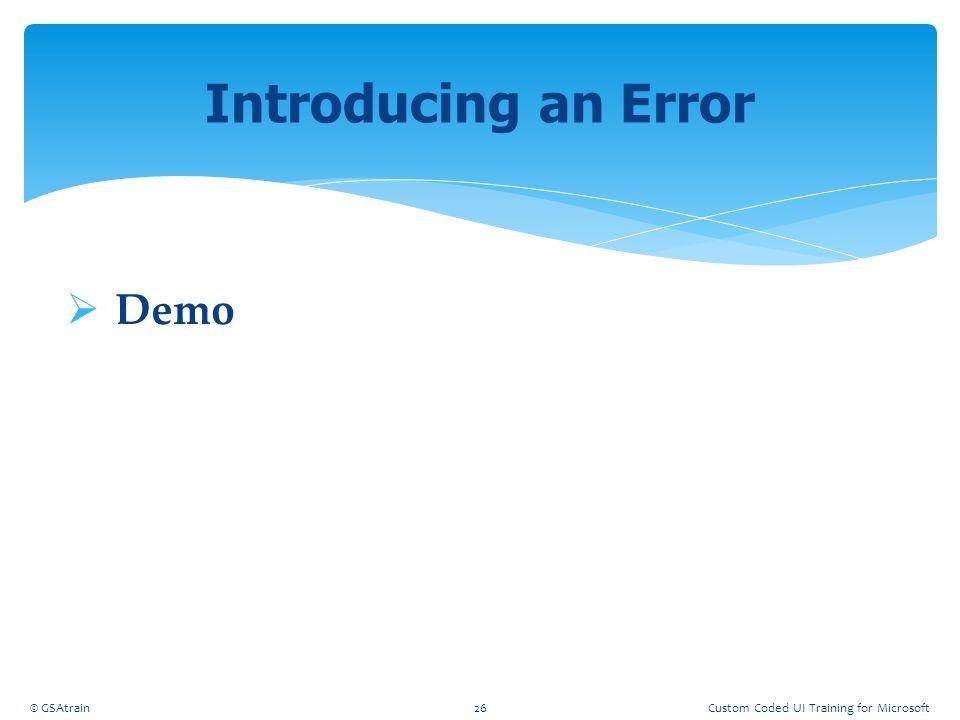 Introducing an Error Demo Coded UI Testing October, 2012 © GSAtrain