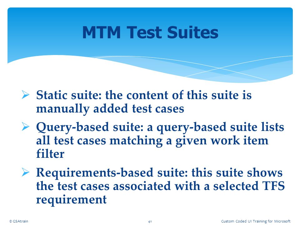 Coded UI Testing October, 2012. MTM Test Suites. Static suite: the content of this suite is manually added test cases.