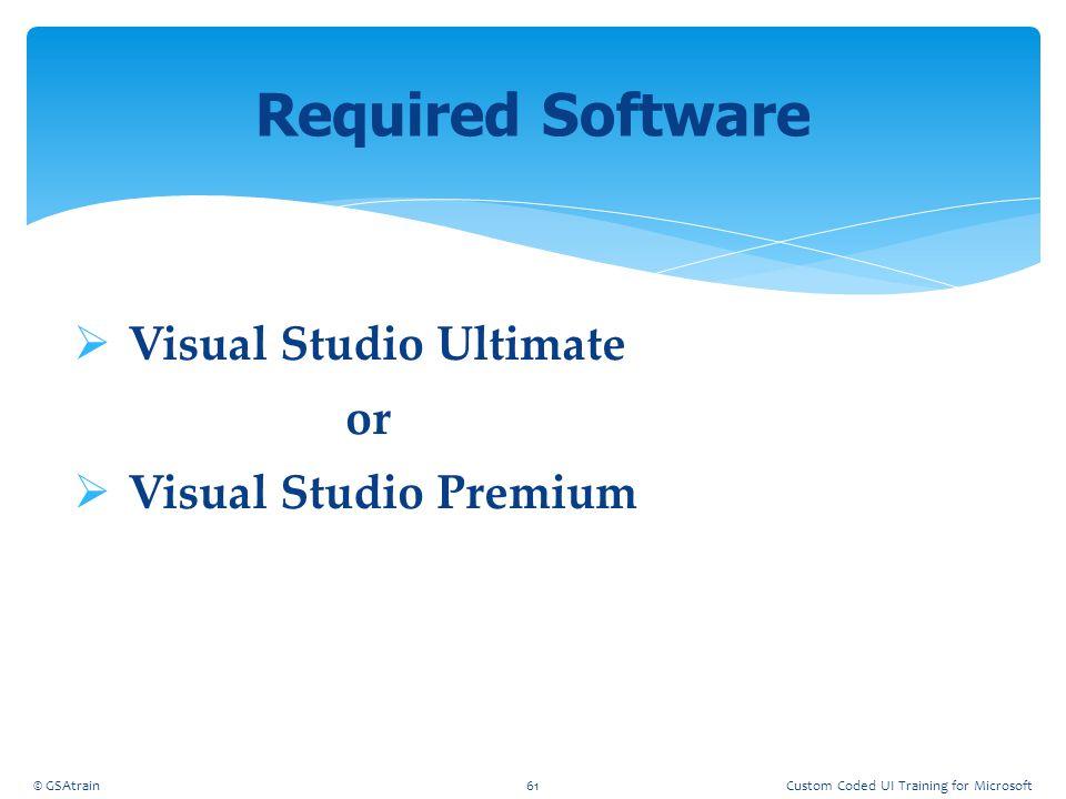 Required Software Visual Studio Ultimate or Visual Studio Premium