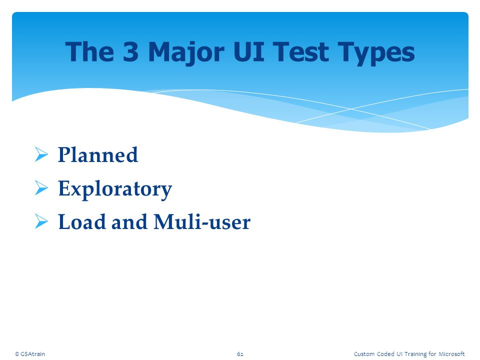The 3 Major UI Test Types Planned Exploratory Load and Muli-user