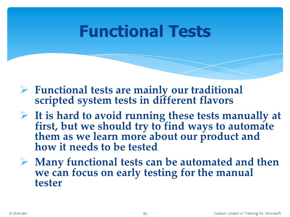 Coded UI Testing October, 2012. Functional Tests. Functional tests are mainly our traditional scripted system tests in different flavors.