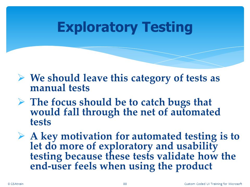 Coded UI Testing October, 2012. Exploratory Testing. We should leave this category of tests as manual tests.