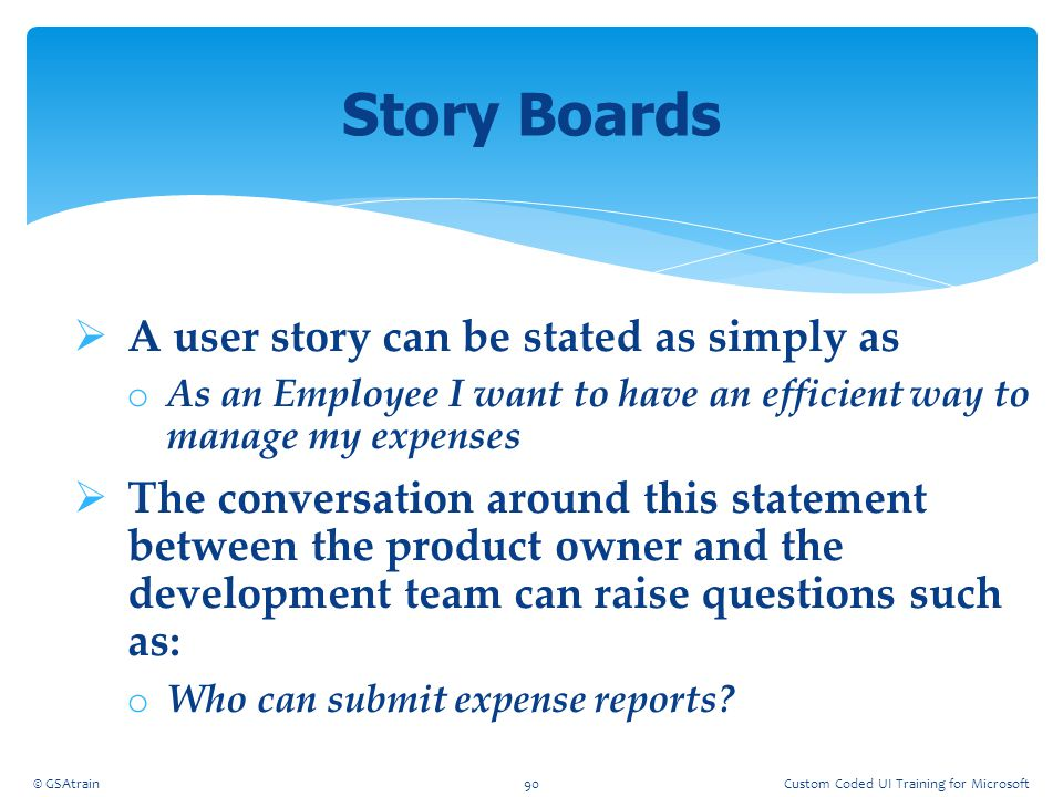 Story Boards A user story can be stated as simply as