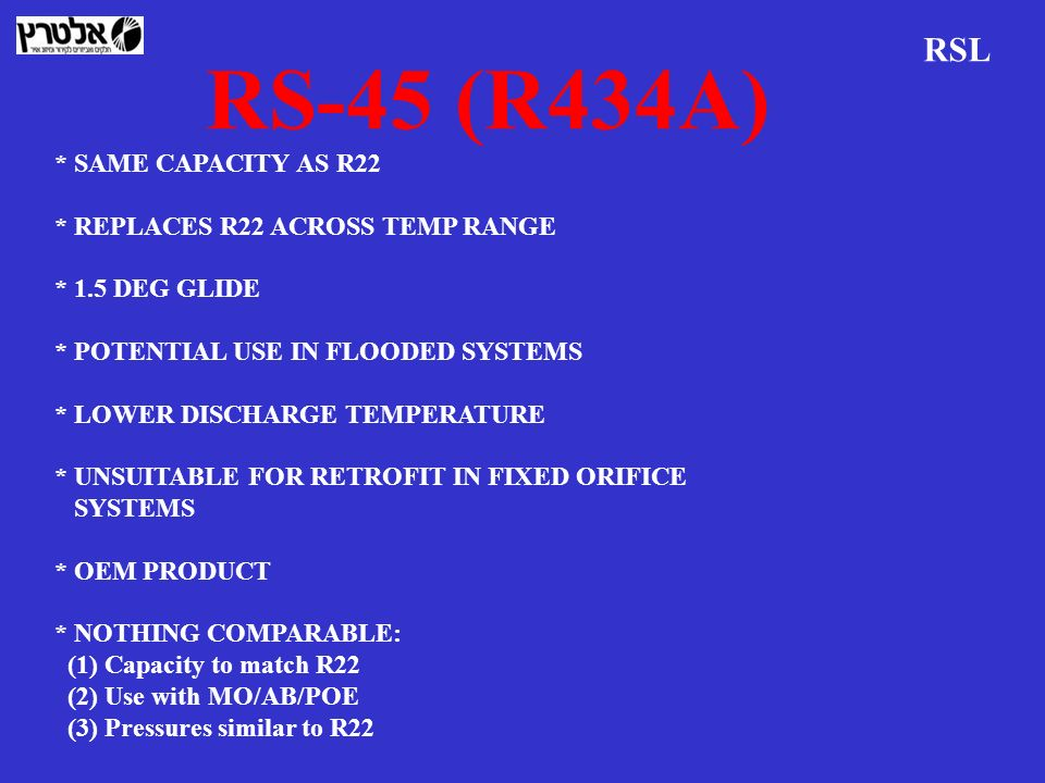 RS-45 (R434A) RSL * SAME CAPACITY AS R22