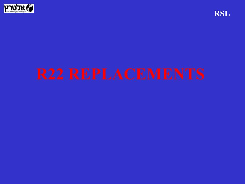 RSL R22 REPLACEMENTS