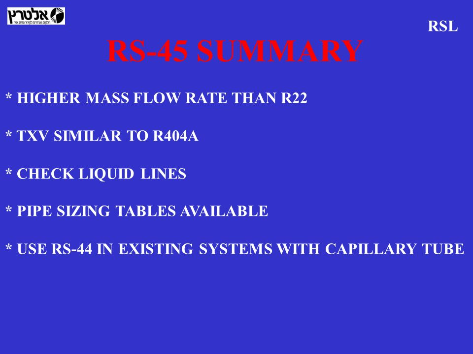 RS-45 SUMMARY RSL * HIGHER MASS FLOW RATE THAN R22