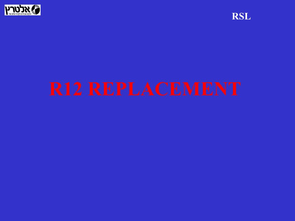 RSL R12 REPLACEMENT