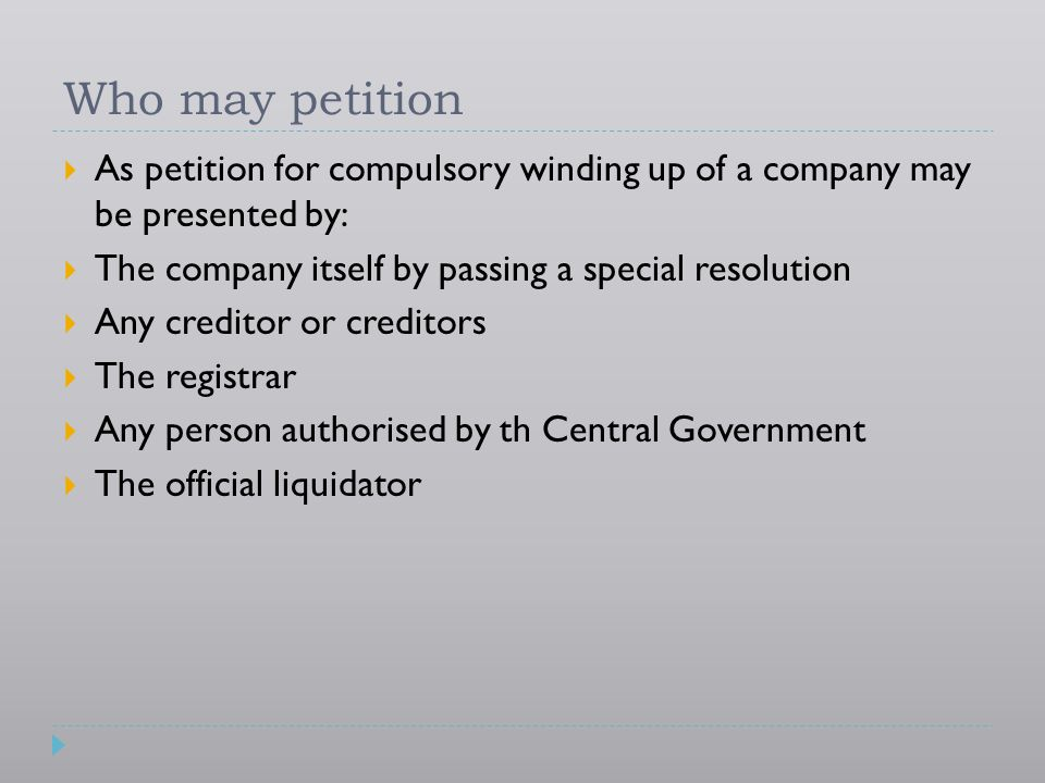 Who may petition As petition for compulsory winding up of a company may be presented by: The company itself by passing a special resolution.
